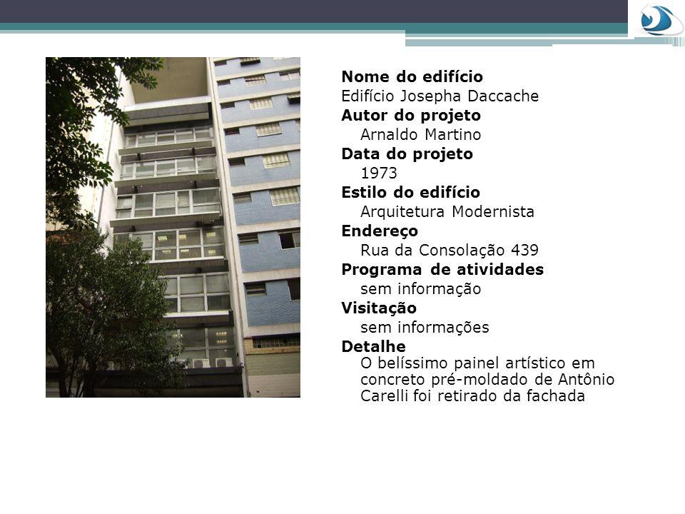 Nome do edifício Edifício Josepha Daccache. Autor do projeto. Arnaldo Martino. Data do projeto. 1973.