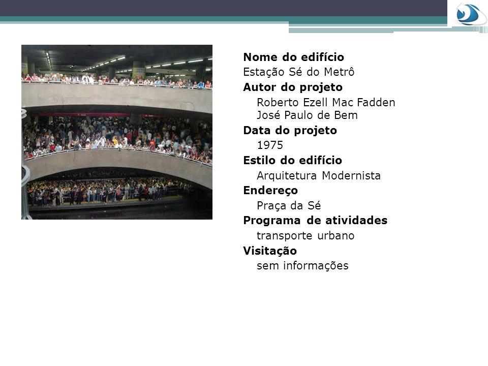 Nome do edifício Estação Sé do Metrô. Autor do projeto. Roberto Ezell Mac Fadden José Paulo de Bem.