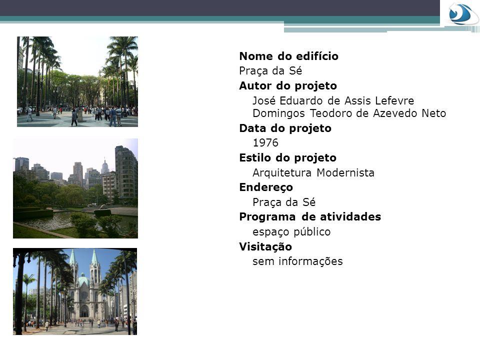 Nome do edifícioPraça da Sé. Autor do projeto. José Eduardo de Assis Lefevre Domingos Teodoro de Azevedo Neto.