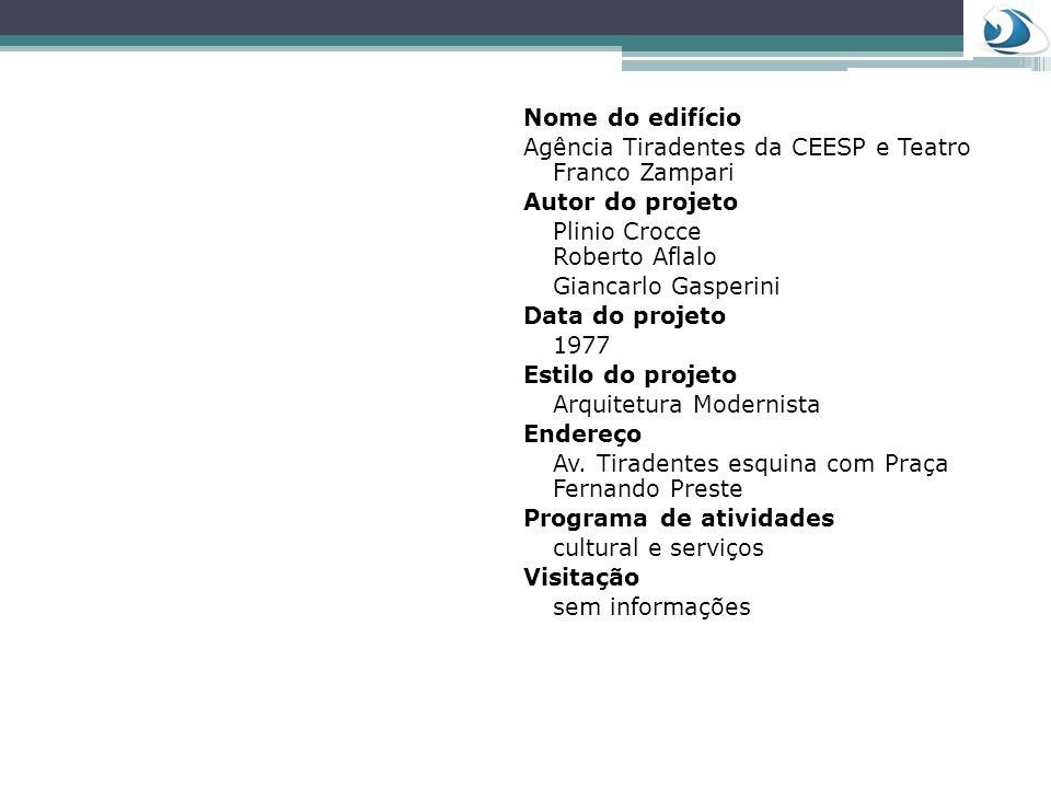 Nome do edifício Agência Tiradentes da CEESP e Teatro Franco Zampari. Autor do projeto. Plinio Crocce Roberto Aflalo.