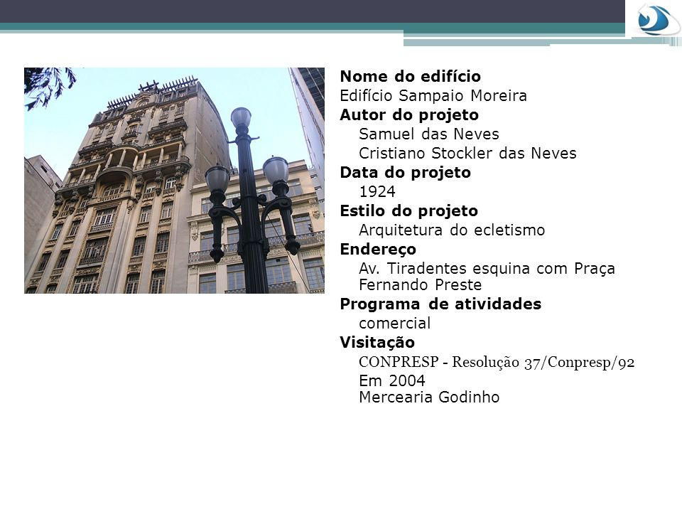 Nome do edifício Edifício Sampaio Moreira. Autor do projeto. Samuel das Neves. Cristiano Stockler das Neves.
