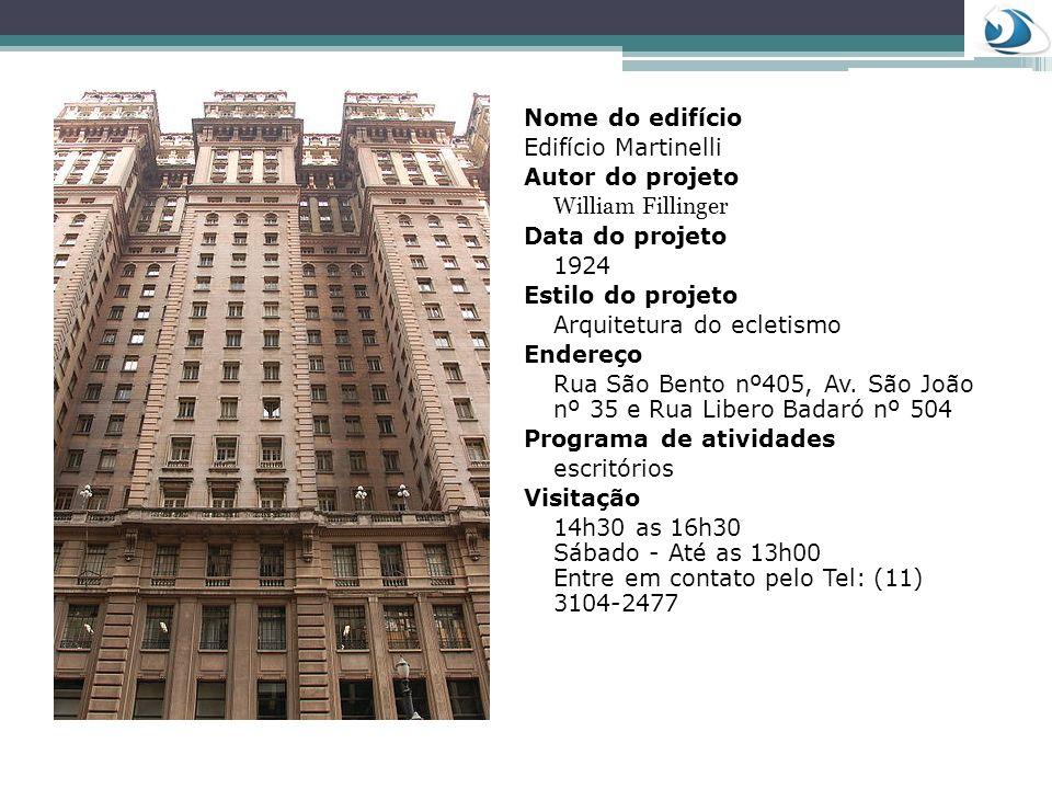 Nome do edifícioEdifício Martinelli. Autor do projeto. William Fillinger. Data do projeto. 1924. Estilo do projeto.