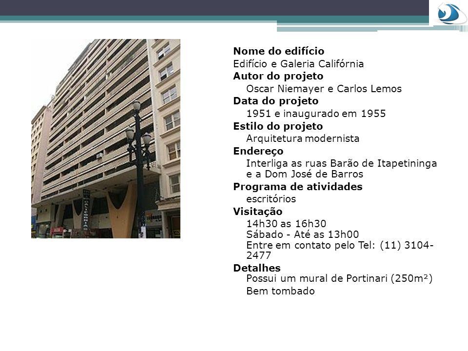 Nome do edifícioEdifício e Galeria Califórnia. Autor do projeto. Oscar Niemayer e Carlos Lemos. Data do projeto.