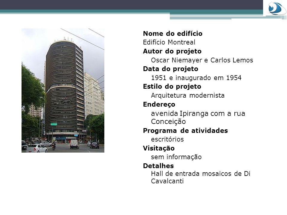 Nome do edifício Edifício Montreal. Autor do projeto. Oscar Niemayer e Carlos Lemos. Data do projeto.