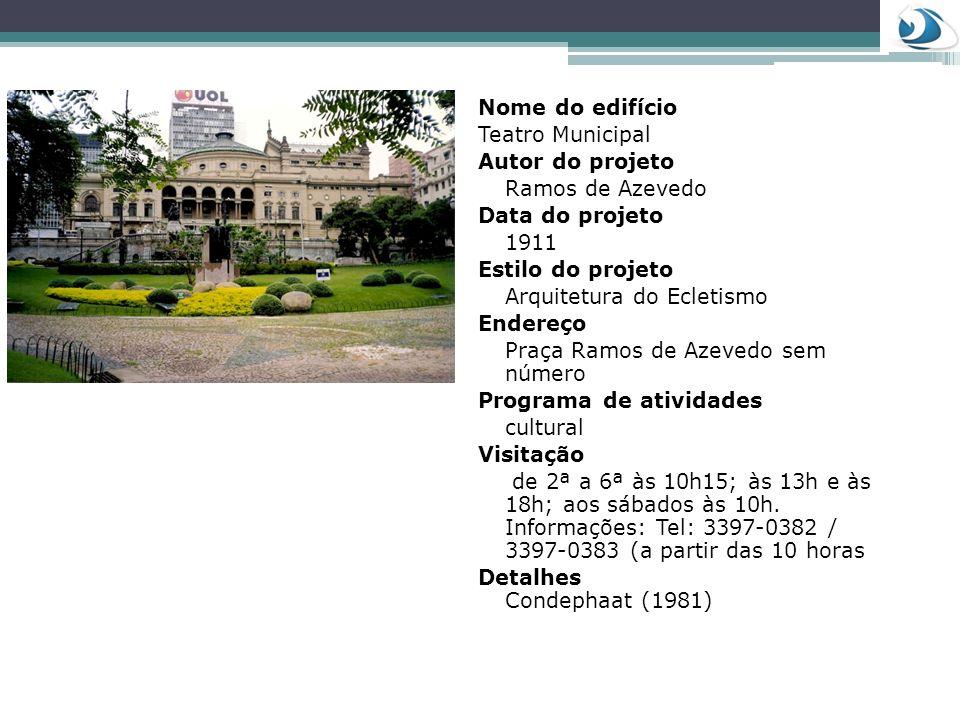 Nome do edifícioTeatro Municipal. Autor do projeto. Ramos de Azevedo. Data do projeto. 1911. Estilo do projeto.