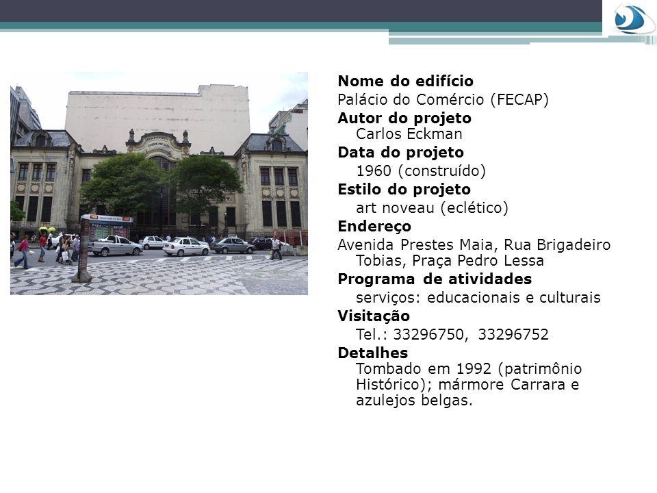 Nome do edifícioPalácio do Comércio (FECAP) Autor do projeto Carlos Eckman. Data do projeto. 1960 (construído)