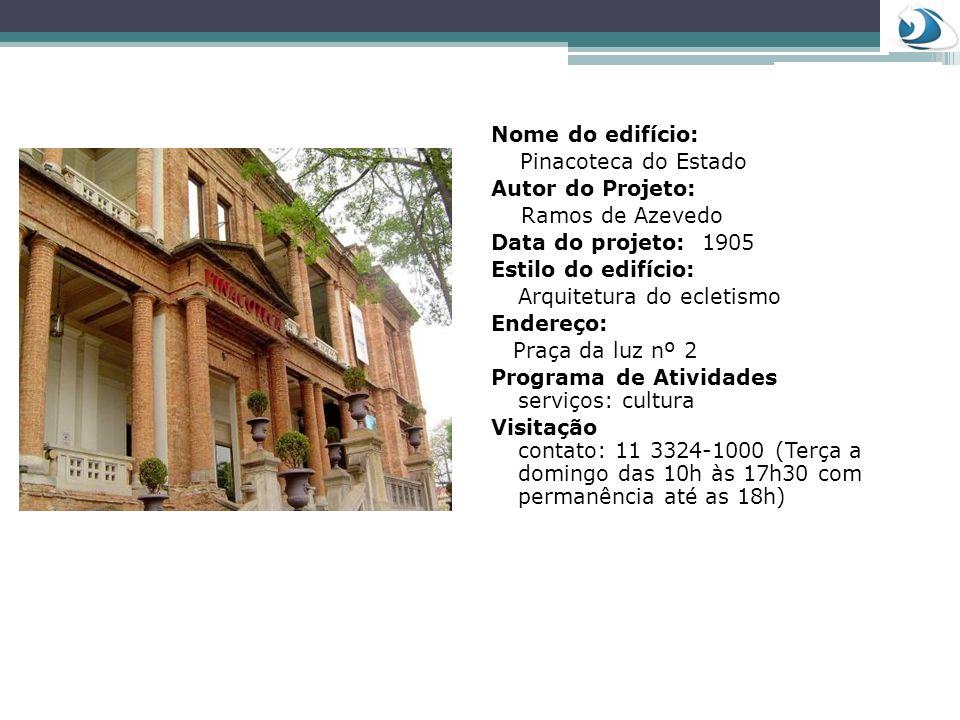 Nome do edifício:Pinacoteca do Estado. Autor do Projeto: Ramos de Azevedo. Data do projeto: 1905. Estilo do edifício: