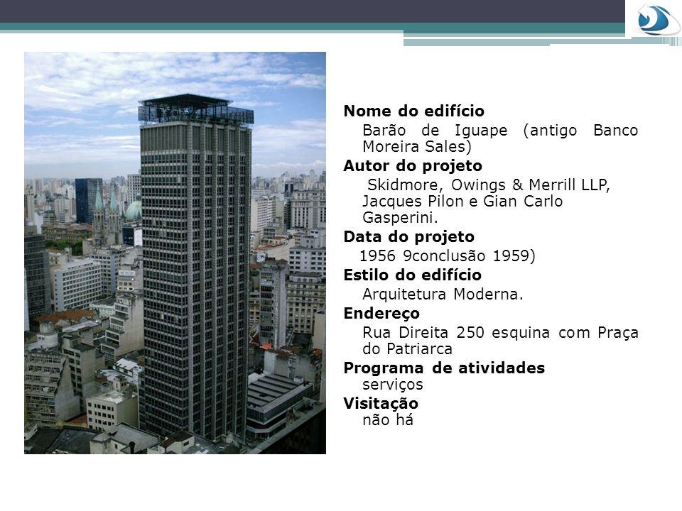 Nome do edifício Barão de Iguape (antigo Banco Moreira Sales) Autor do projeto.
