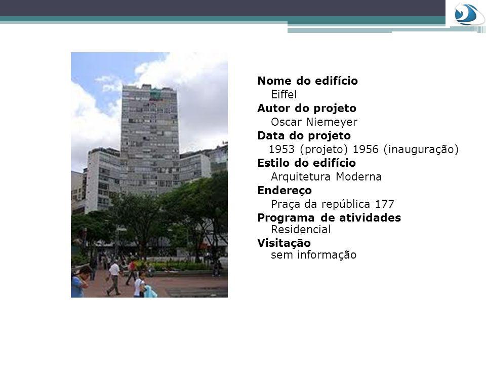 Nome do edifício Eiffel. Autor do projeto. Oscar Niemeyer. Data do projeto. 1953 (projeto) 1956 (inauguração)