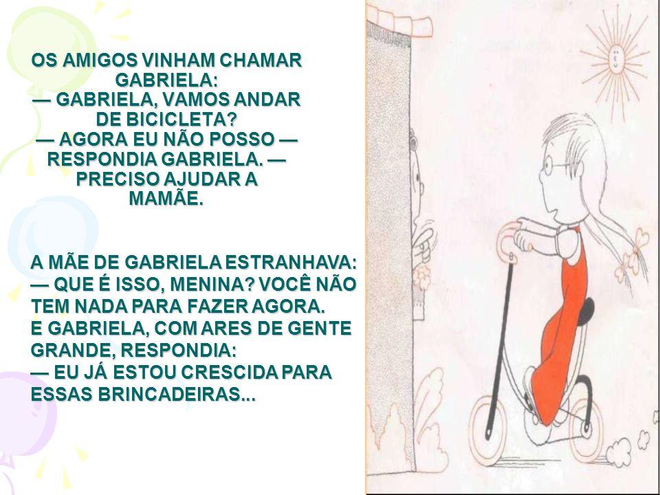 OS AMIGOS VINHAM CHAMAR GABRIELA: — GABRIELA, VAMOS ANDAR DE BICICLETA