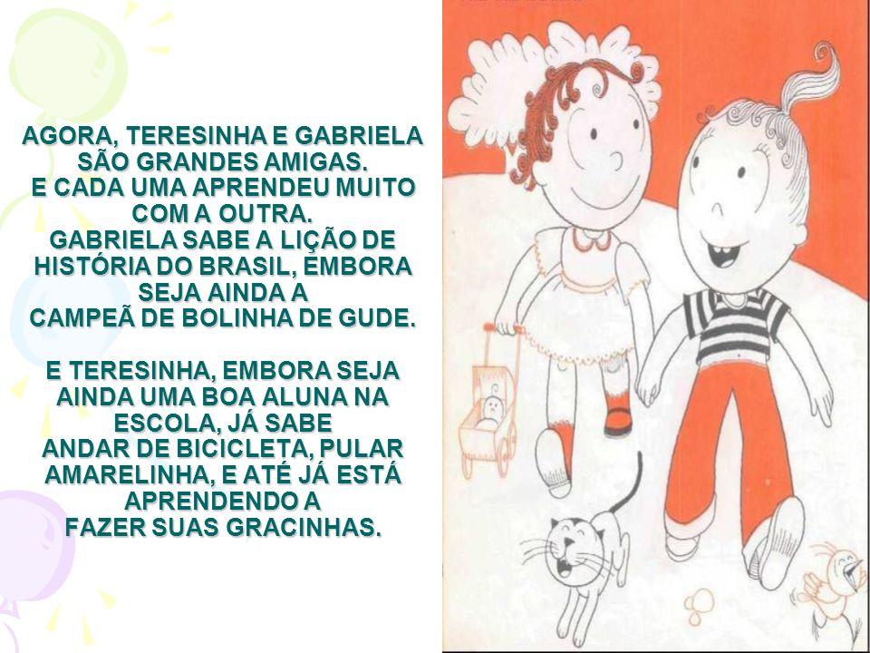 AGORA, TERESINHA E GABRIELA SÃO GRANDES AMIGAS