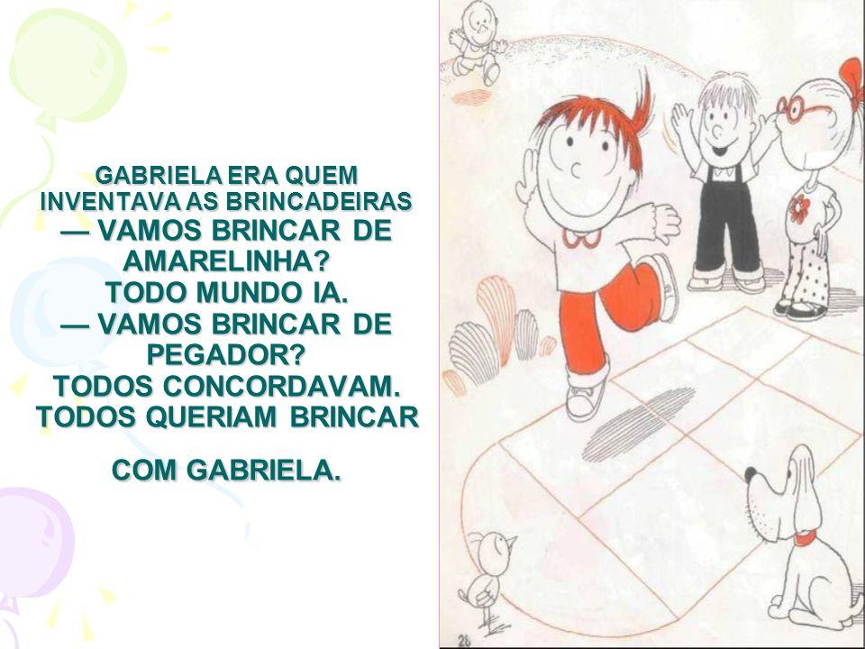 GABRIELA ERA QUEM INVENTAVA AS BRINCADEIRAS — VAMOS BRINCAR DE AMARELINHA.