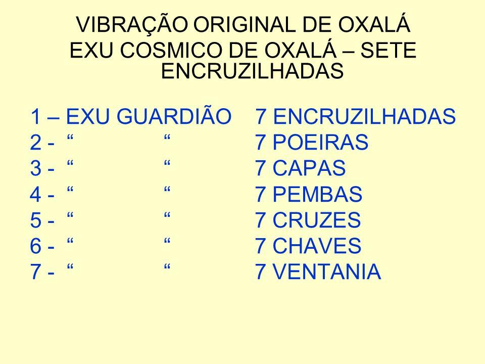 VIBRAÇÃO ORIGINAL DE OXALÁ EXU COSMICO DE OXALÁ – SETE ENCRUZILHADAS