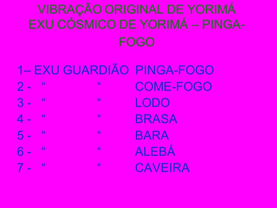 VIBRAÇÃO ORIGINAL DE YORIMÁ EXU CÓSMICO DE YORIMÁ – PINGA-FOGO
