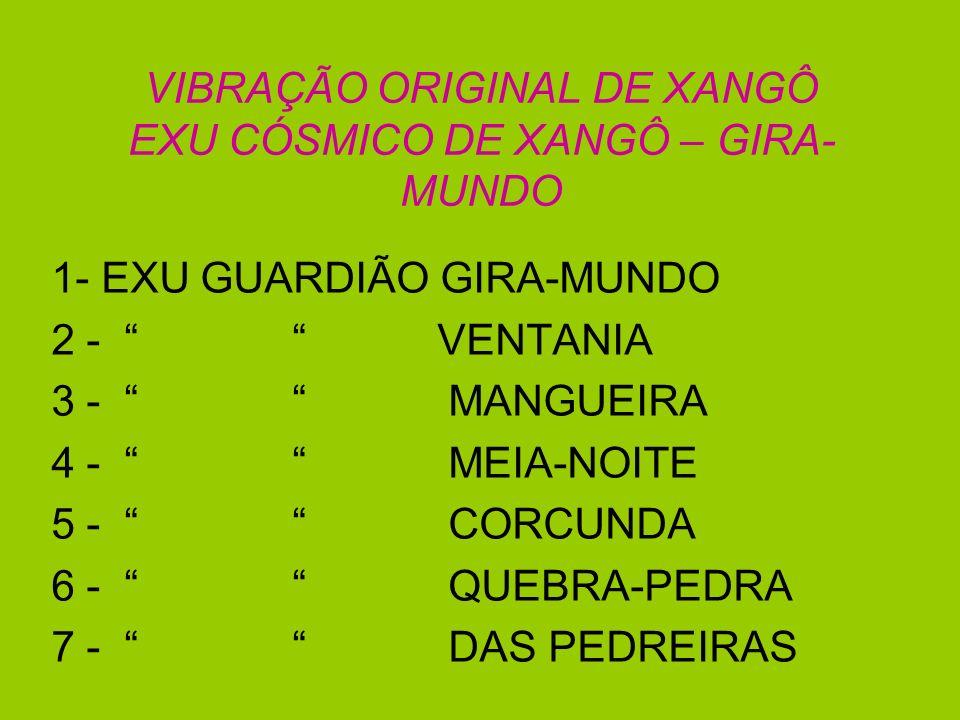 VIBRAÇÃO ORIGINAL DE XANGÔ EXU CÓSMICO DE XANGÔ – GIRA-MUNDO