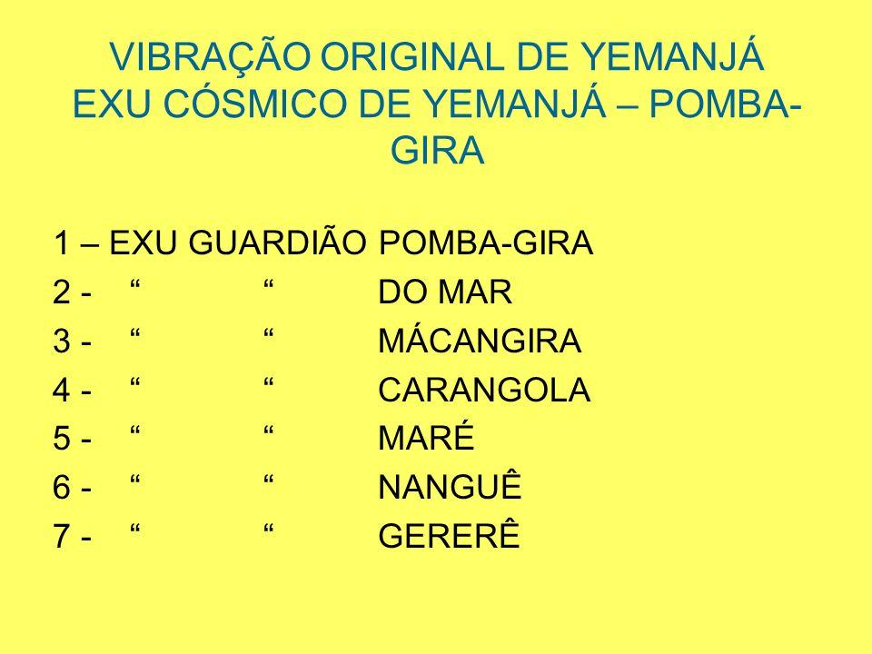 VIBRAÇÃO ORIGINAL DE YEMANJÁ EXU CÓSMICO DE YEMANJÁ – POMBA-GIRA