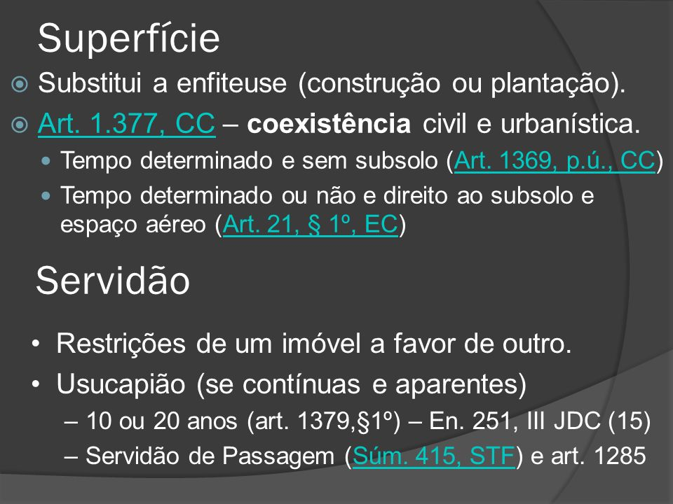Superfície Servidão Substitui a enfiteuse (construção ou plantação).