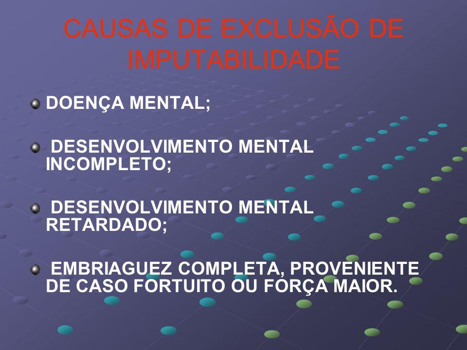CAUSAS DE EXCLUSÃO DE IMPUTABILIDADE
