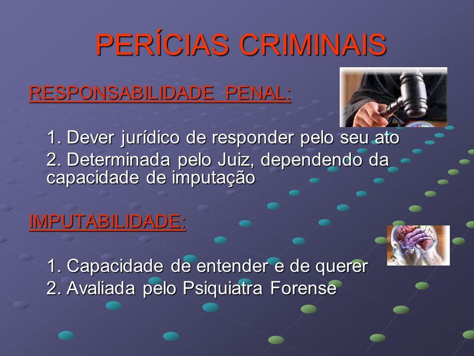 PERÍCIAS CRIMINAIS RESPONSABILIDADE PENAL:
