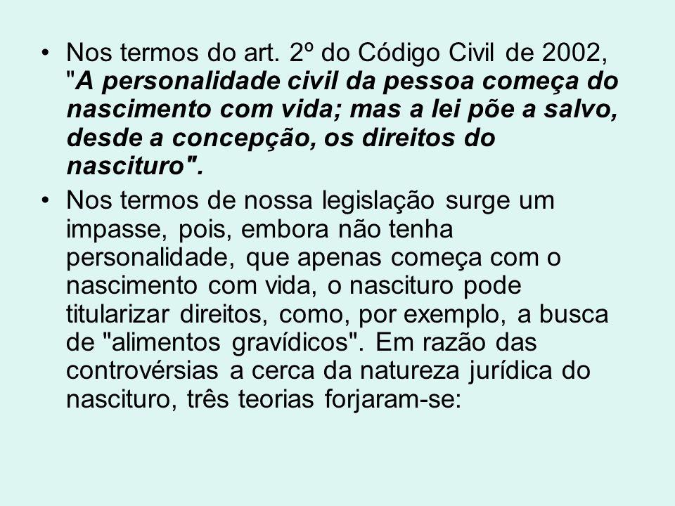 Nos termos do art. 2º do Código Civil de 2002, A personalidade civil da pessoa começa do nascimento com vida; mas a lei põe a salvo, desde a concepção, os direitos do nascituro .