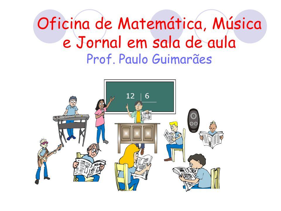 Oficina de Matemática, Música e Jornal em sala de aula Prof