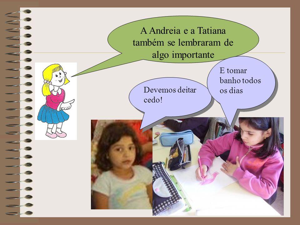 A Andreia e a Tatiana também se lembraram de algo importante