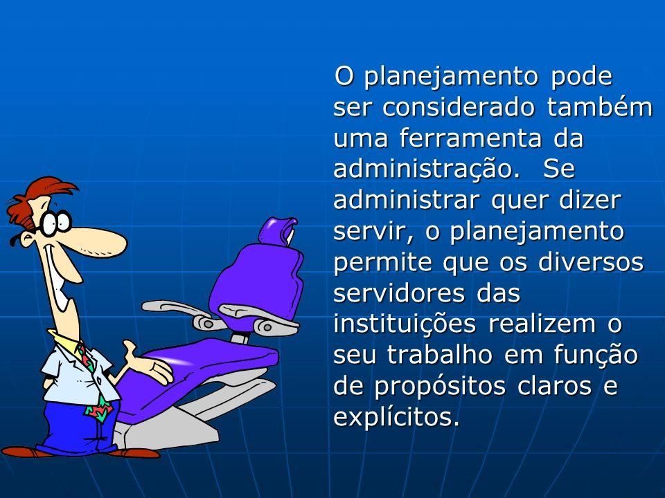 O planejamento pode ser considerado também uma ferramenta da administração.