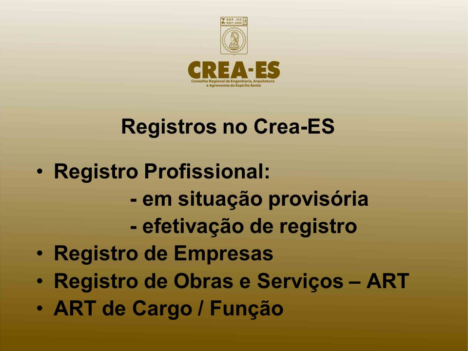 Registros no Crea-ES Registro Profissional: - em situação provisória. - efetivação de registro. Registro de Empresas.