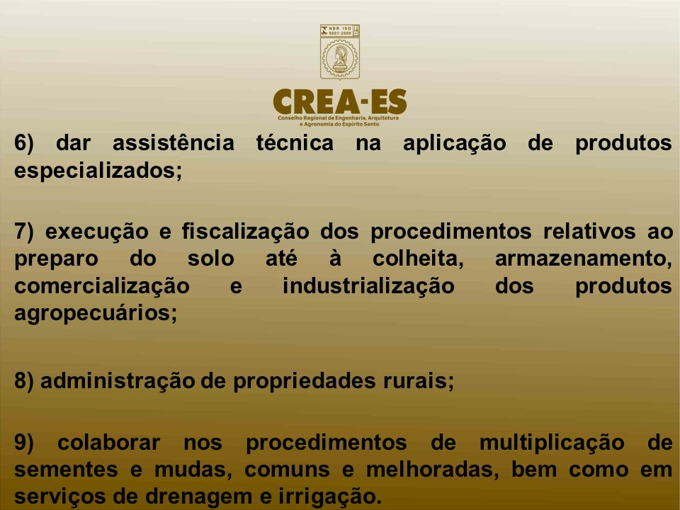 6) dar assistência técnica na aplicação de produtos especializados;