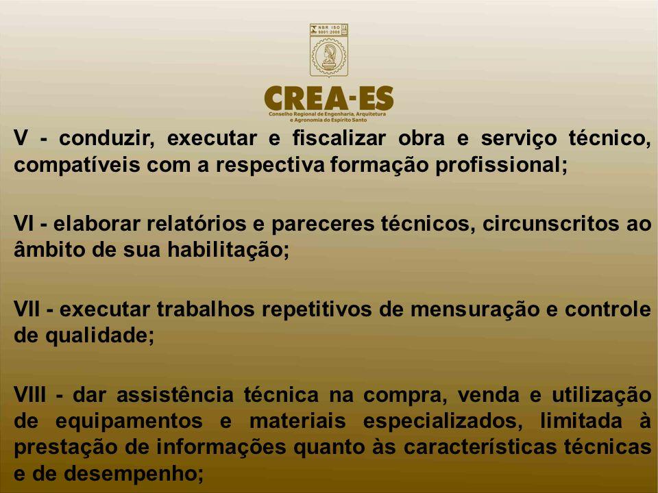 V - conduzir, executar e fiscalizar obra e serviço técnico, compatíveis com a respectiva formação profissional;