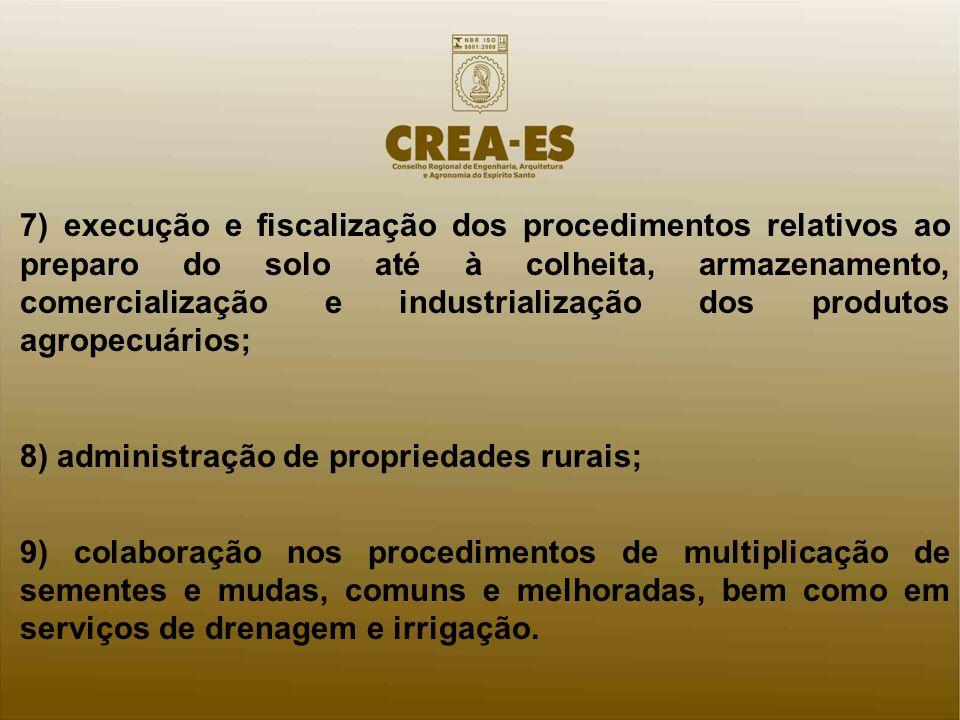 7) execução e fiscalização dos procedimentos relativos ao preparo do solo até à colheita, armazenamento, comercialização e industrialização dos produtos agropecuários;