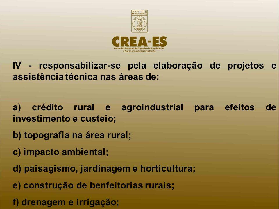 IV - responsabilizar-se pela elaboração de projetos e assistência técnica nas áreas de: