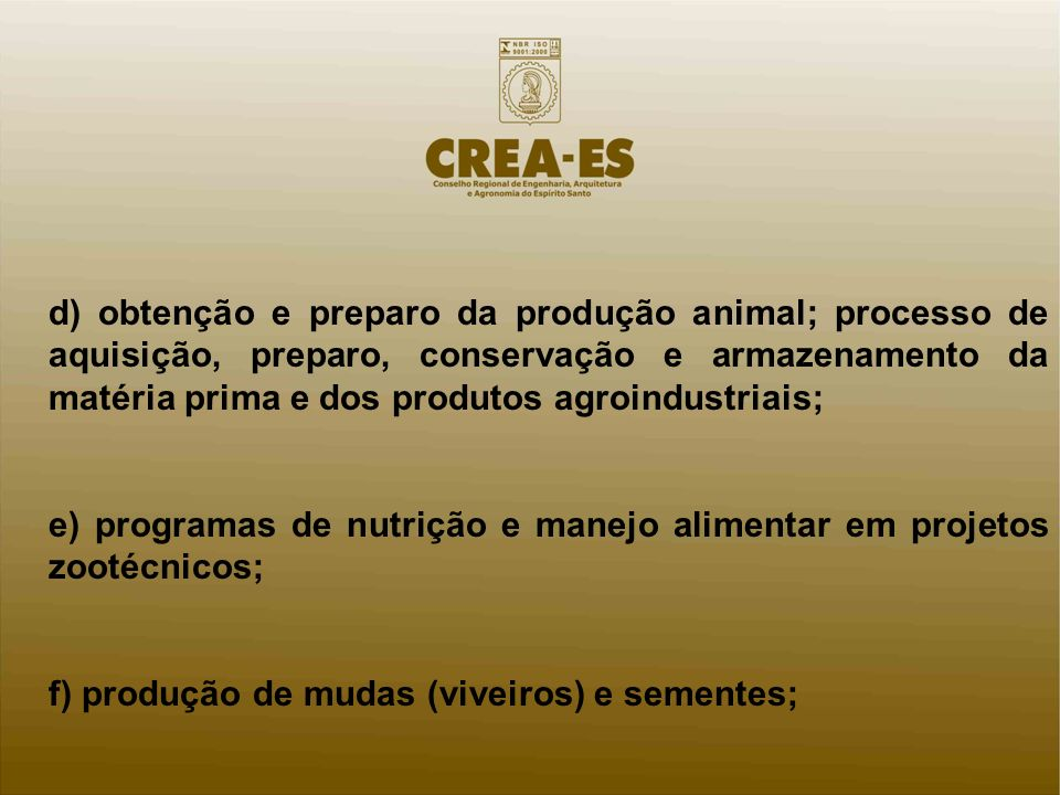 d) obtenção e preparo da produção animal; processo de aquisição, preparo, conservação e armazenamento da matéria prima e dos produtos agroindustriais;