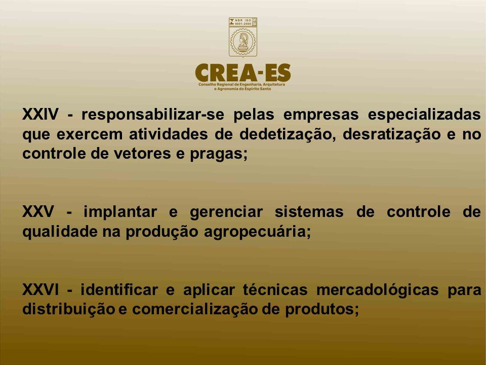 XXIV - responsabilizar-se pelas empresas especializadas que exercem atividades de dedetização, desratização e no controle de vetores e pragas;