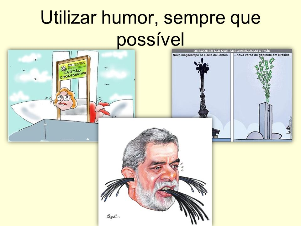 Utilizar humor, sempre que possível
