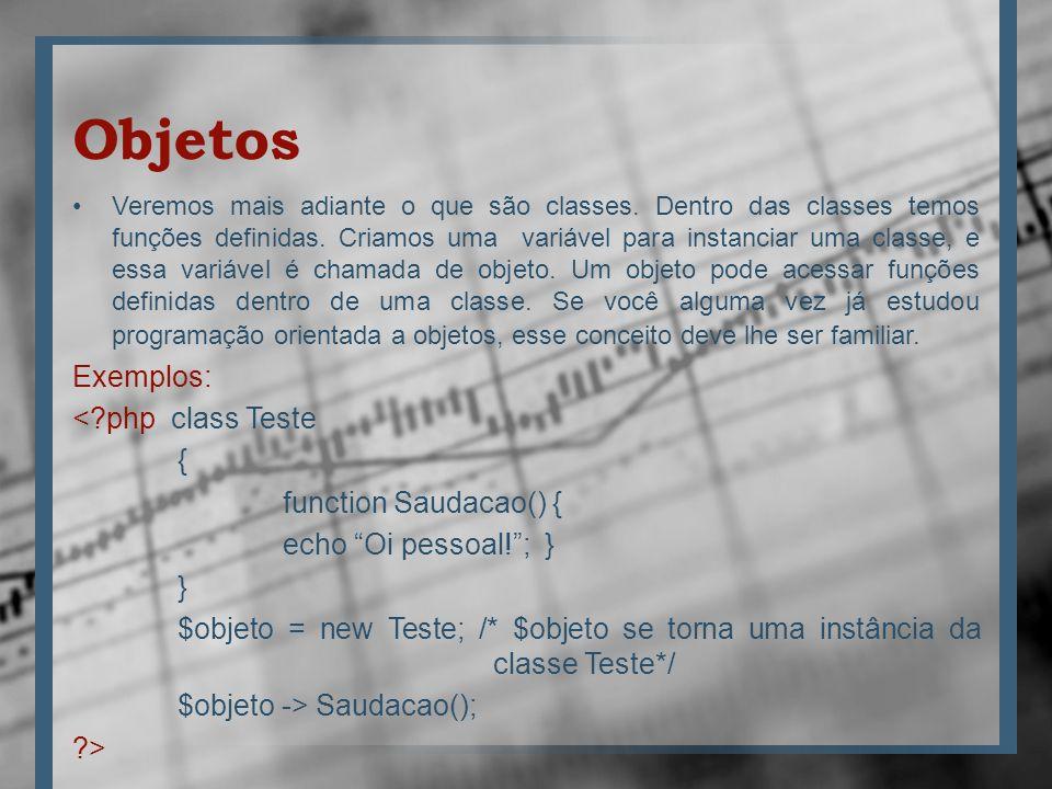 Objetos Exemplos: < php class Teste { function Saudacao() {