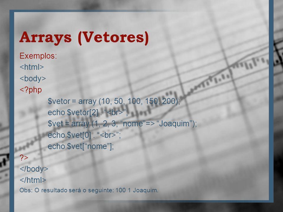 Arrays (Vetores) Exemplos: <html> <body> < php