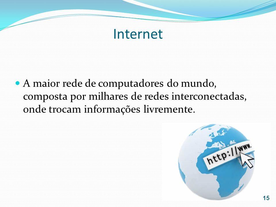 Internet A maior rede de computadores do mundo, composta por milhares de redes interconectadas, onde trocam informações livremente.