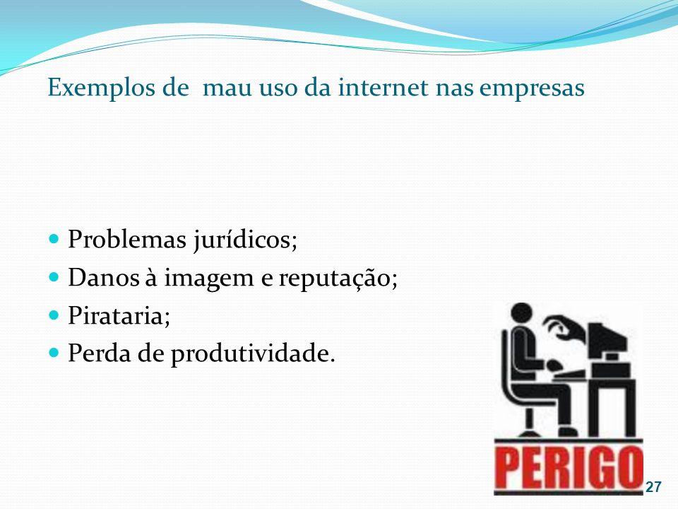 Exemplos de mau uso da internet nas empresas