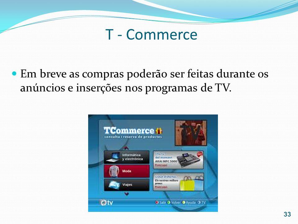 T - CommerceEm breve as compras poderão ser feitas durante os anúncios e inserções nos programas de TV.