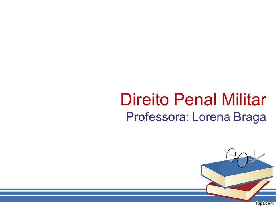 Direito Penal Militar Professora: Lorena Braga