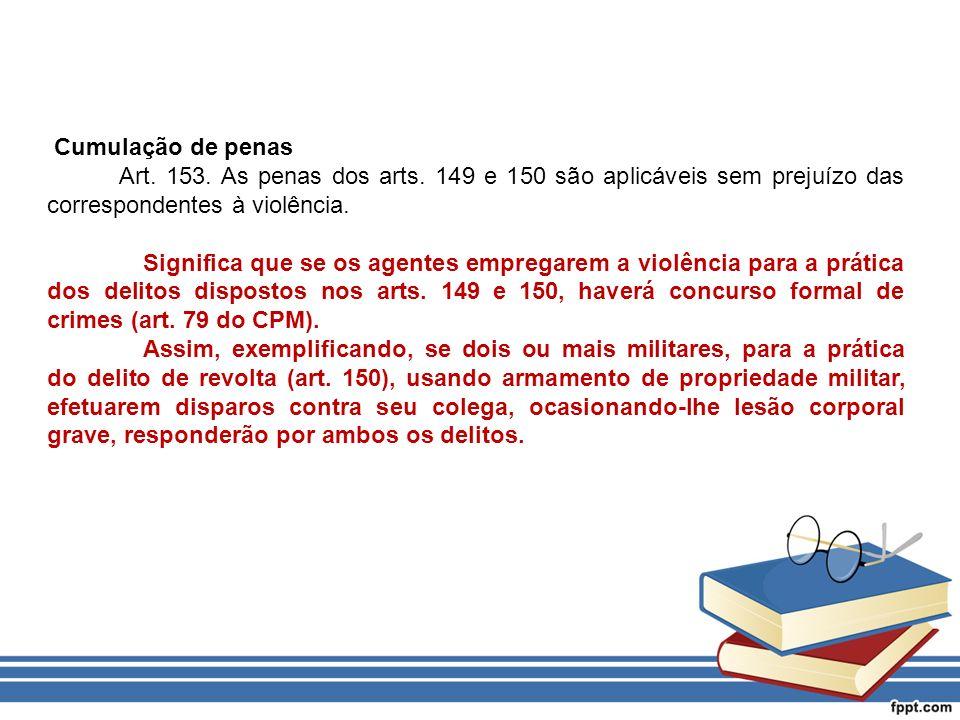 Cumulação de penas Art. 153. As penas dos arts. 149 e 150 são aplicáveis sem prejuízo das correspondentes à violência.
