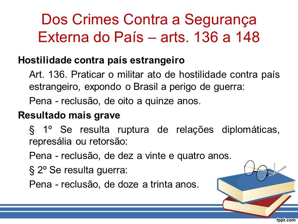 Dos Crimes Contra a Segurança Externa do País – arts. 136 a 148