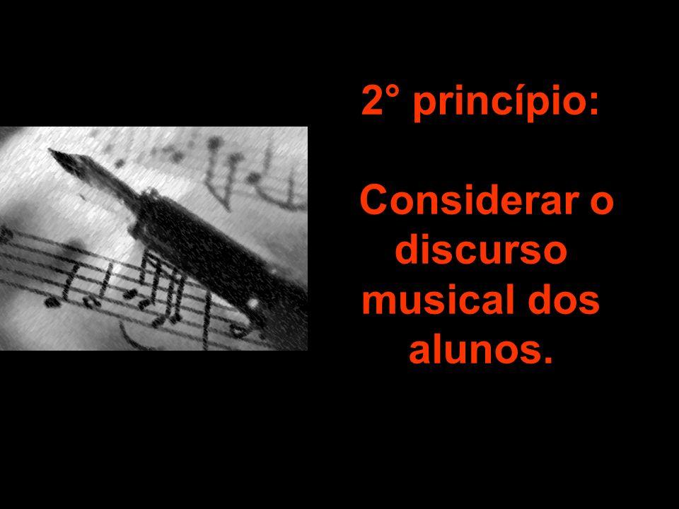Considerar o discurso musical dos alunos.