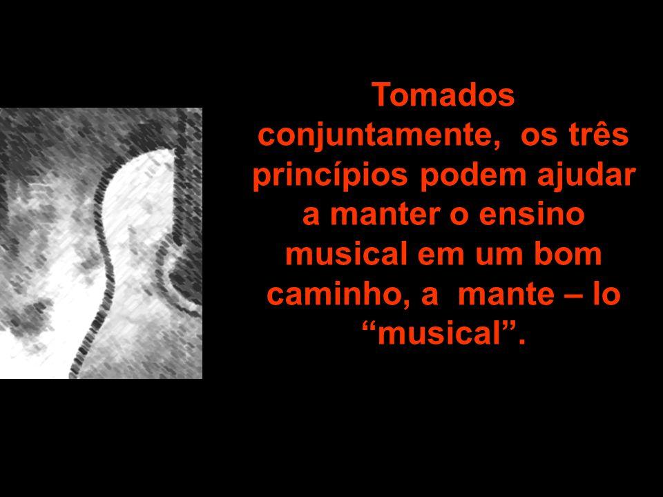 Tomados conjuntamente, os três princípios podem ajudar a manter o ensino musical em um bom caminho, a mante – lo musical .