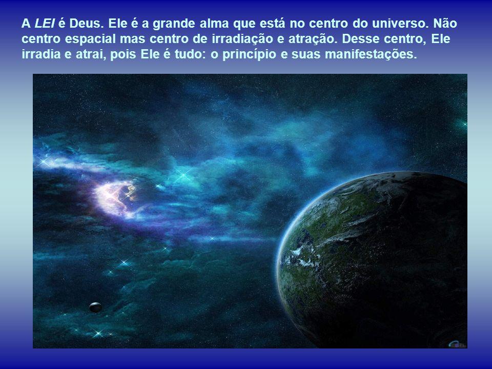 A LEI é Deus. Ele é a grande alma que está no centro do universo