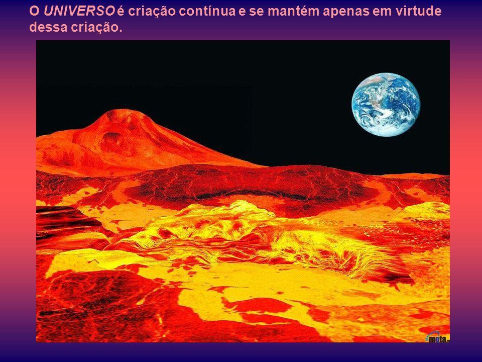 O UNIVERSO é criação contínua e se mantém apenas em virtude dessa criação.