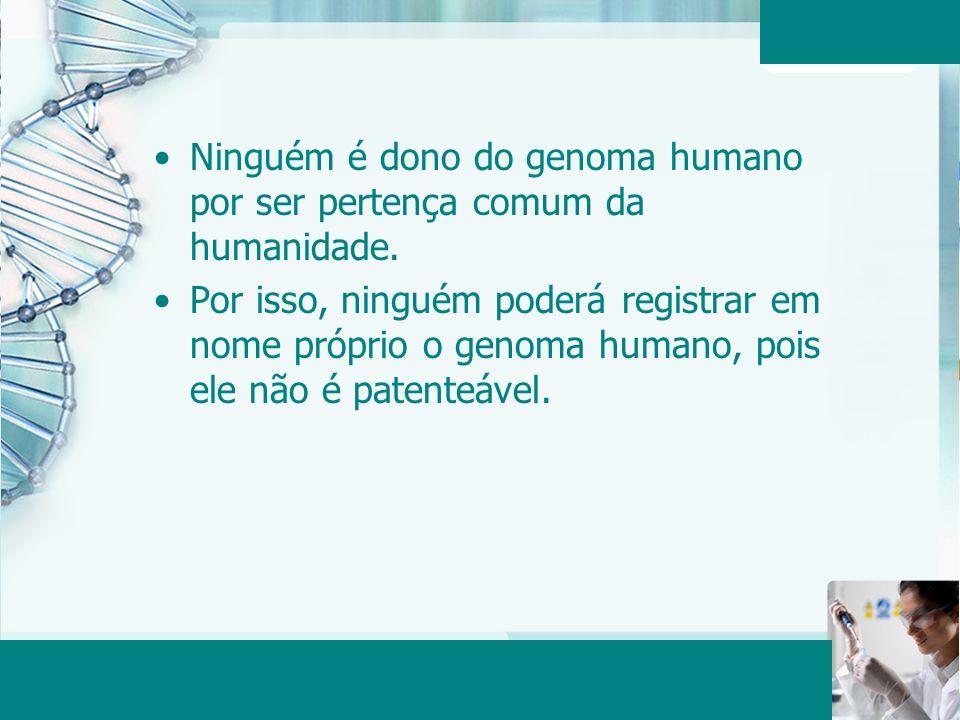 Ninguém é dono do genoma humano por ser pertença comum da humanidade.