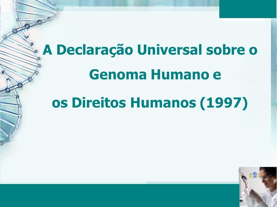 A Declaração Universal sobre o Genoma Humano e
