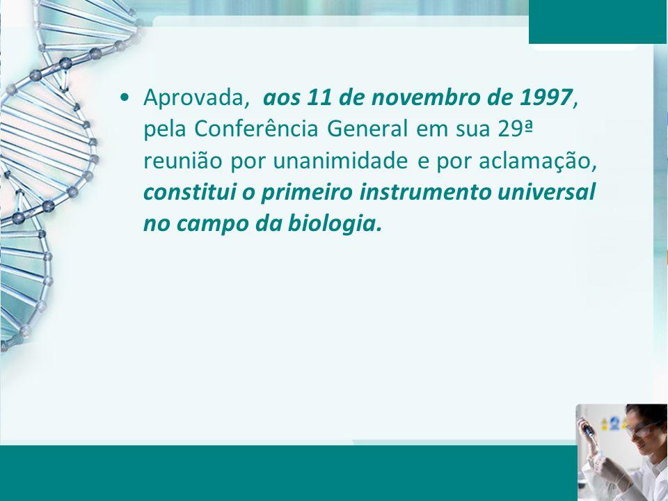 Aprovada, aos 11 de novembro de 1997, pela Conferência General em sua 29ª reunião por unanimidade e por aclamação, constitui o primeiro instrumento universal no campo da biologia.
